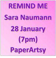 Sara Naumann NEW Reminder 28th January 7pm - PaperArtsy